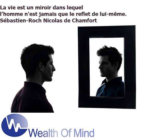 La vie est un miroir dans lequel l'homme n'est jamais que le reflet de lui-même